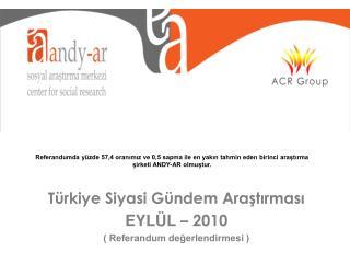 Türkiye Siyasi Gündem Araştırması EYLÜL  – 2010 ( Referandum değerlendirmesi )