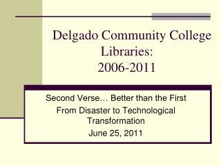 Delgado Community College       Libraries:         2006-2011