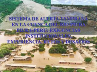 SISTEMA DE ALERTA TEMPRANA EN LA CUENCA DEL RIO PIURA PIURA-PERU: EXIGENCIAS INSTITUCIONALES,