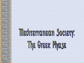 Mediterranean Society: The Greek Phase