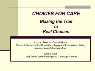 CHOICES FOR CARE Blazing the Trail  to  Real Choices