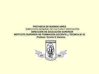 PROVINCIA DE BUENOS AIRES           DIRECCI N GENERAL DE CULTURA Y EDUCACI N          DIRECCI N DE EDUCACI N SUPERIOR IN