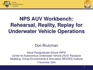 NPS AUV Workbench: Rehearsal, Reality, Replay for Underwater Vehicle Operations