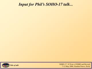 Input for Phil�s SOHO-17 talk...
