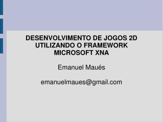 DESENVOLVIMENTO DE JOGOS 2D UTILIZANDO O FRAMEWORK  MICROSOFT XNA Emanuel Maués