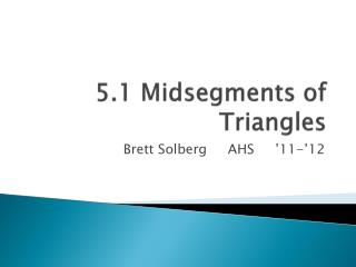 5.1 Midsegments of Triangles