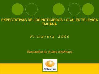 EXPECTATIVAS DE LOS NOTICIEROS LOCALES TELEVISA TIJUANA