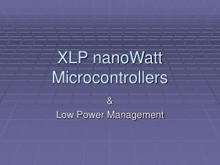 XLP nanoWatt Microcontrollers