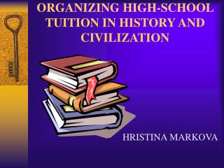 ORGANIZING HIGH-SCHOOL TUITION IN HISTORY AND CIVILIZATION