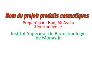 Préparé par : Hadj  A li  Assila 2éme  anneé  LF Institut Supérieur de Biotechnologie de Monastir
