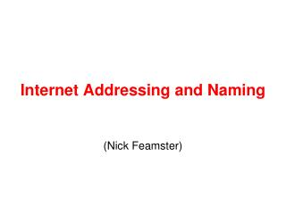 Internet Addressing and Naming