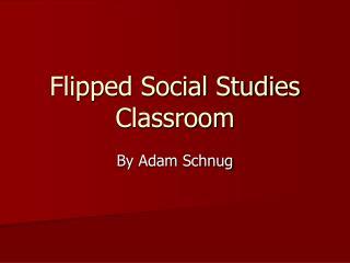 Flipped Social Studies Classroom