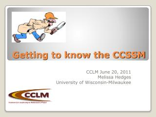 Getting to know the CCSSM