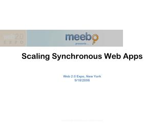 presents... Scaling Synchronous Web Apps Web 2.0 Expo, New York 9/18/2008