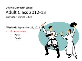 Ottawa Mandarin School Adult Class 2012-13 Instructor: Daniel C. Lee