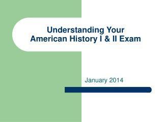 Understanding Your  American History I & II Exam