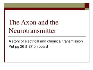 The Axon and the Neurotransmitter