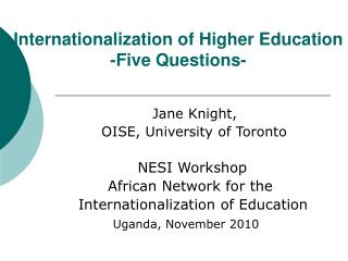 Jane Knight,  	         OISE, University of Toronto                         NESI Workshop