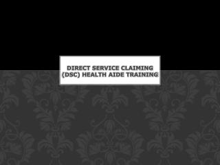 DIRECT SERVICE CLAIMING (DSC) HEALTH AIDE TRAINING