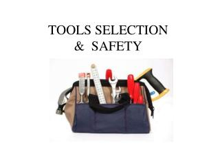TOOLS SELECTION  &  SAFETY