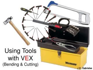 Using Tools with V E X  (Bending & Cutting)