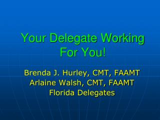 Your Delegate Working For You!