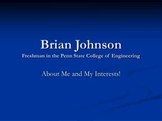 Brian Johnson Freshman in the Penn State College of Engineering