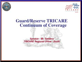 Guard/Reserve TRICARE Continuum of Coverage  Speaker:  Mr. Sanders
