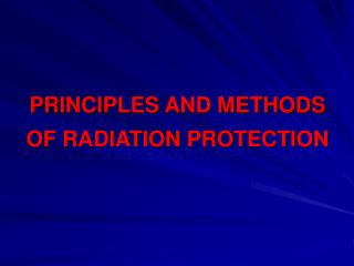 PRINCIPLES AND METHODS  OF RADIATION PROTECTION
