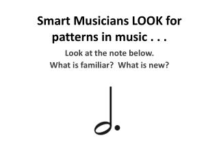 Smart Musicians LOOK for patterns in music . . .
