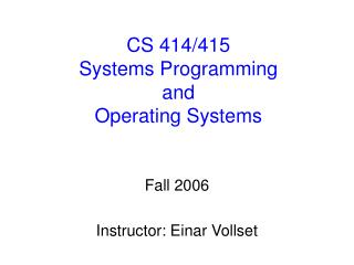 CS 414/415 Systems Programming  and  Operating Systems