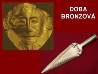 DOBA BRONZOV�