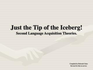 Just the Tip of the Iceberg!  Second Language Acquisition Theories.