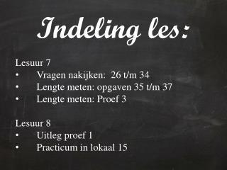 Indeling les: Lesuur 7 Vragen nakijken:  26 t/m 34 Lengte meten: opgaven 35 t/m 37