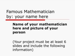 Famous Mathematician by: your name here