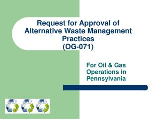Request for Approval of  Alternative Waste Management Practices (OG-071)