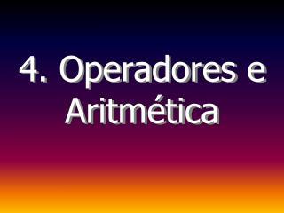 4. Operadores e Aritmética