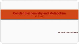 Cellular Biochemistry and Metabolism ( CLS 333  )