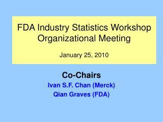 FDA Industry Statistics Workshop Organizational Meeting January 25, 2010