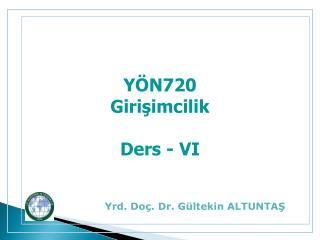 YÖN720 Girişimcilik Ders - VI