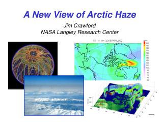 A New View of Arctic Haze Jim Crawford NASA Langley Research Center