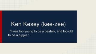 Ken Kesey (kee-zee)
