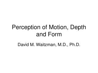 Perception of Motion, Depth and Form