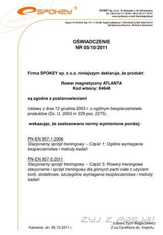 OŚWIADCZENIE  NR 05/10/2011 Firma SPOKEY sp. z o.o. niniejszym deklaruje, że produkt: