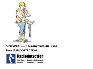 Zaprzyjaźnij się z lokalizatorami rur i kabli Firmy RADIODETECTION