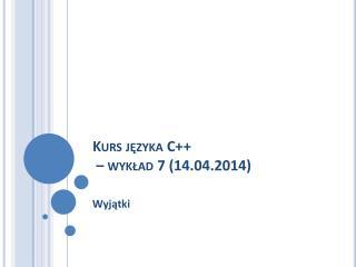 Kurs języka C++  – wykład 7 (14.04.2014)