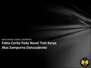 NOVA KHAIRUL ANAM, 2102406550 Fakta Cerita Pada Novel Trah Karya Atas Sampurna Danusubroto