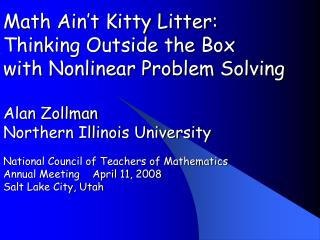 Math Ain t Kitty Litter:  Thinking Outside the Box with Nonlinear Problem Solving  Alan Zollman Northern Illinois Univer