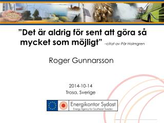 """""""Det är aldrig för sent att göra så mycket som möjligt""""  –citat av Pär Holmgren"""