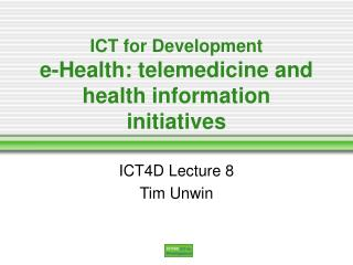 ICT for Development e-Health: telemedicine and health information initiatives